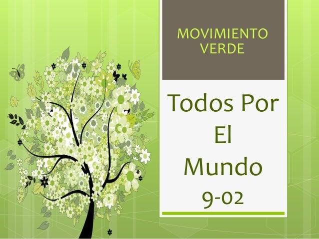 MOVIMIENTO  VERDE  Todos Por  El  Mundo  9-02