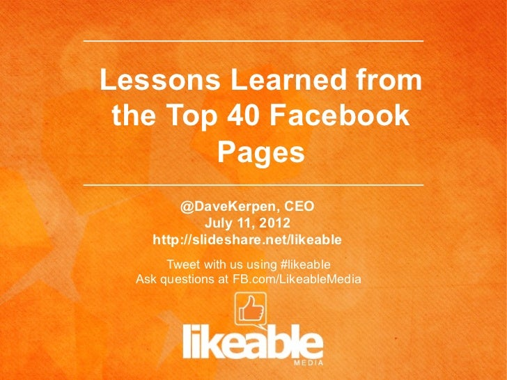 Lessons Learned from the Top 40 Facebook        Pages        @DaveKerpen, CEO             July 11, 2012    http://slidesha...