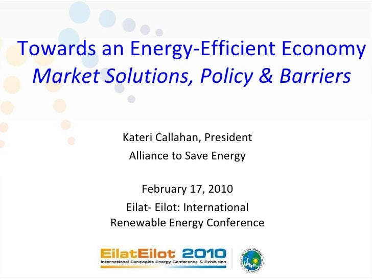 Towards an Energy-Efficient Economy Market Solutions, Policy & Barriers Kateri Callahan, President Alliance to Save Energy...