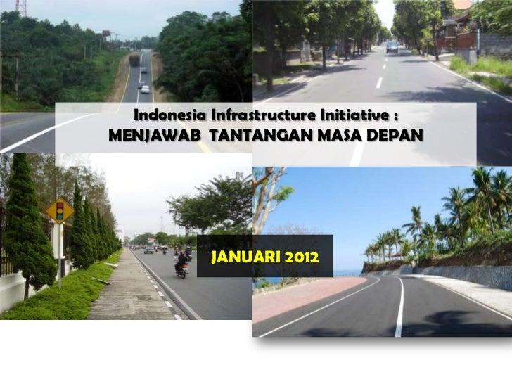 Indonesia Infrastructure Initiative :MENJAWAB TANTANGAN MASA DEPAN            JANUARI 2012