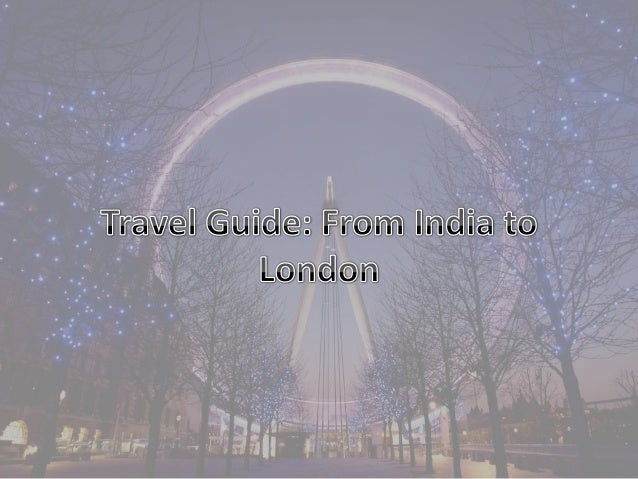 • • • • •  VISA for London Reaching London Accommodation Transportation Things to Do – Sightseeing – Shopping – Landmarks ...