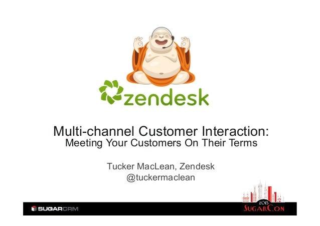 Multi-channel Customer Interaction:Meeting Your Customers On Their TermsTucker MacLean, Zendesk@tuckermaclean