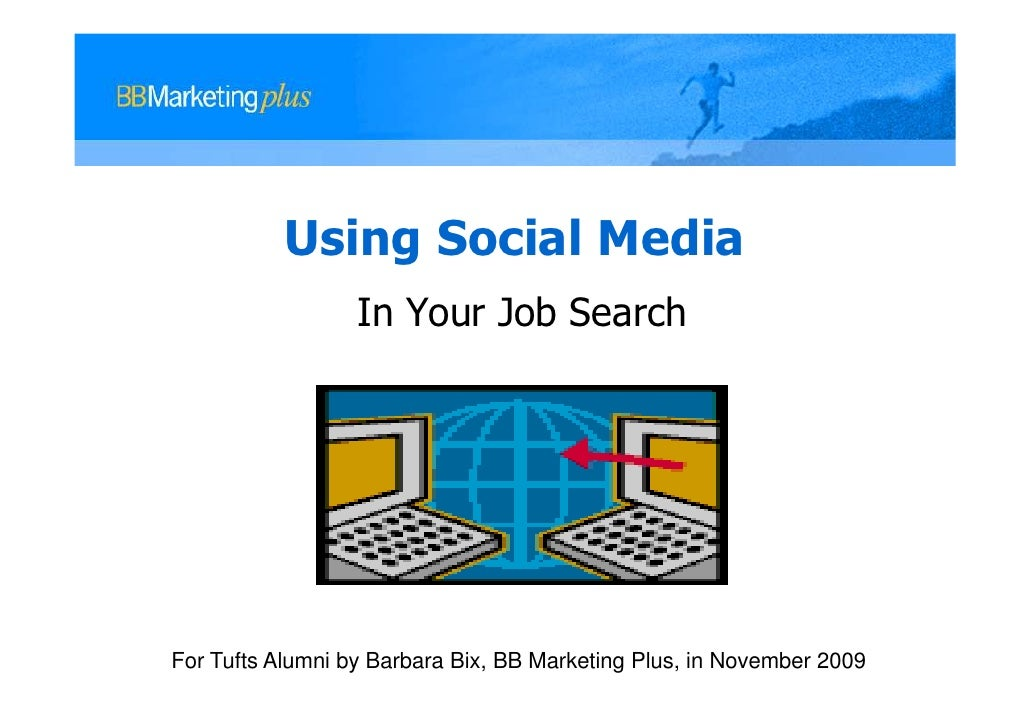 Using Social Media                   In Your Job Search     For Tufts Alumni by Barbara Bix, BB Marketing Plus, in Novembe...