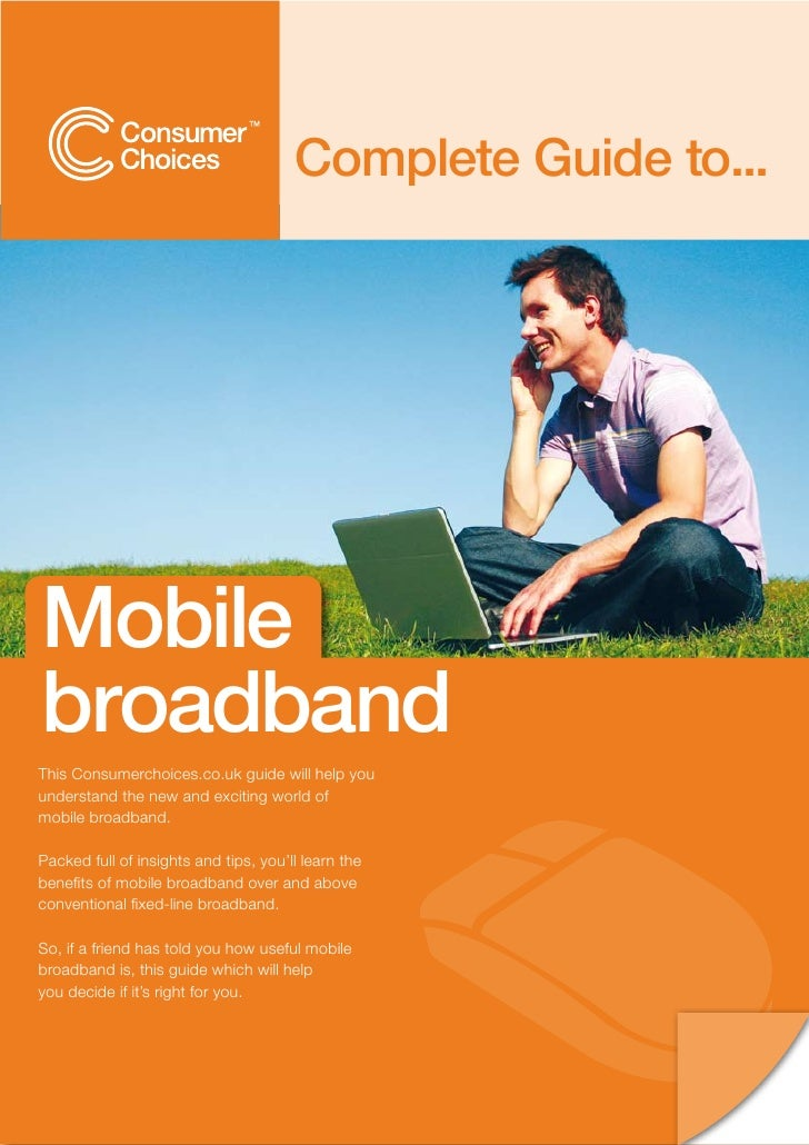 Complete Guide to...     Mobile broadband This Consumerchoices.co.uk guide will help you understand the new and exciting w...