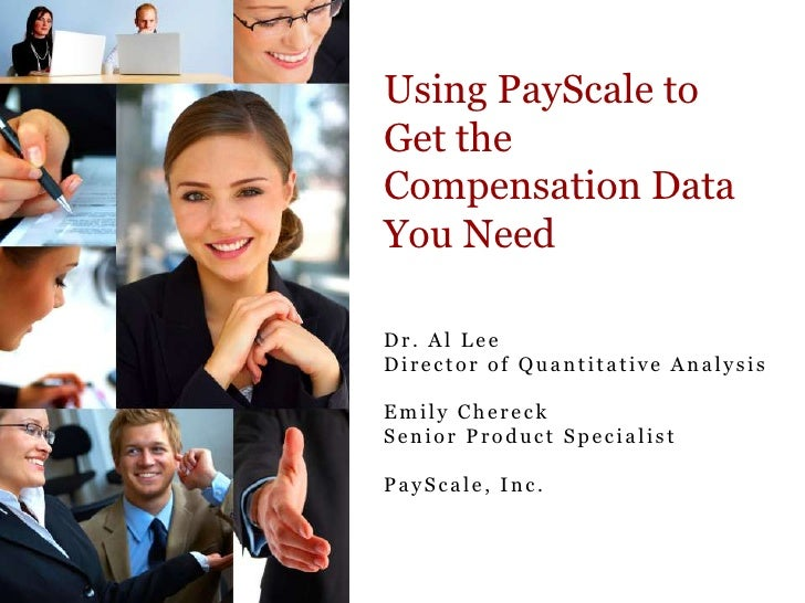 Using PayScale to Get the  Compensation Data You Need<br />Dr. Al Lee<br />Director of Quantitative Analysis<br />Emily Ch...