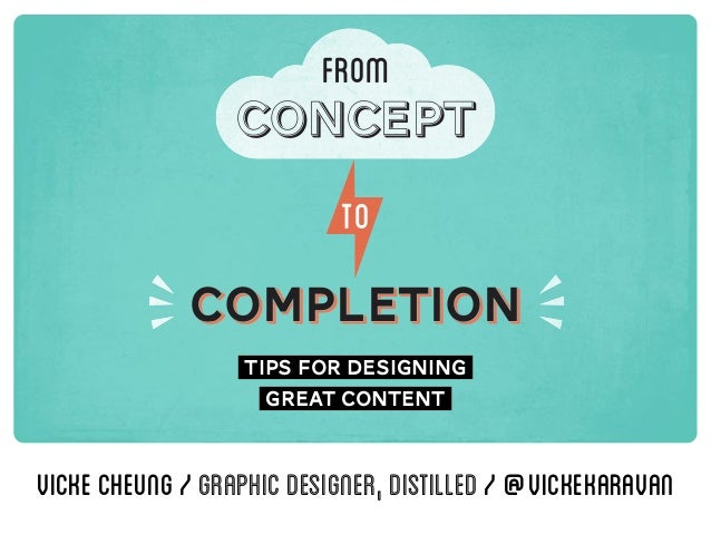 from conceptconcept to completioncompletion tips for designing great content vickecheung«||/graphicdesigner,Distilled/@vic...
