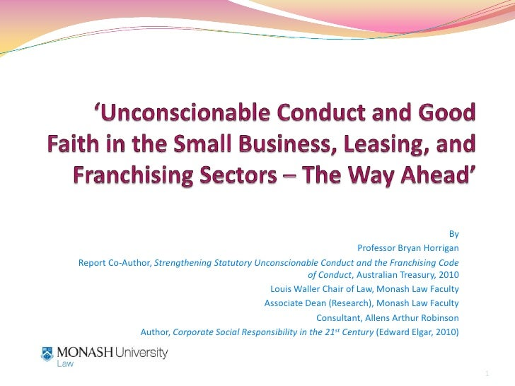 'Unconscionable Conduct and Good Faith in the Small Business, Leasing, and Franchising Sectors – The Way Ahead'<br />By<br...