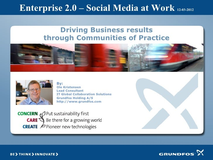 Enterprise 2.0 – Social Media at Work       12-03-2012         Driving Business results     through Communities of Practic...