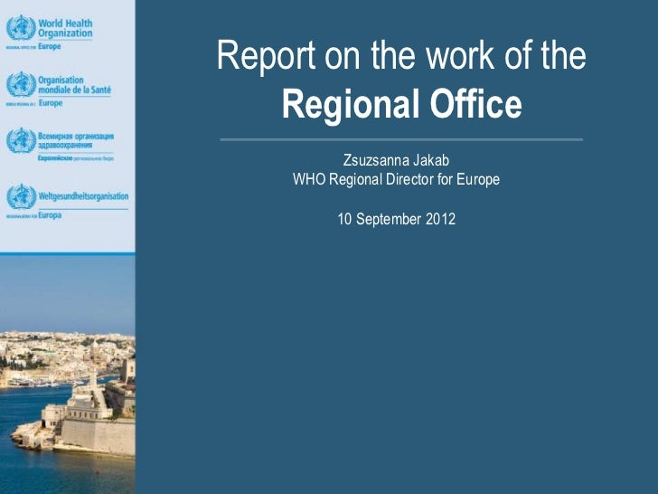 Report on the work of the   Regional Office           Zsuzsanna Jakab     WHO Regional Director for Europe           10 Se...