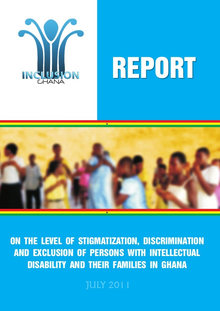 REPORTON THE LEVEL OF STIGMATIZATION, DISCRIMINATION AND EXCLUSION OF PERSONS WITH INTELLECTUAL    DISABILITY AND THEIR FA...