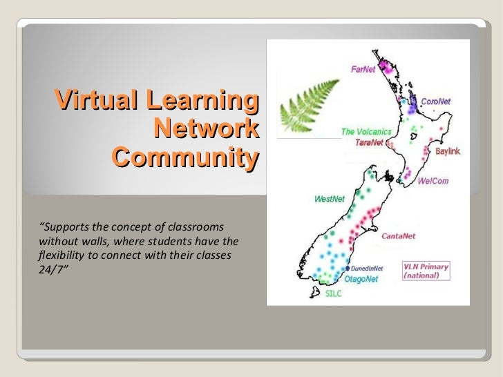 """Virtual Learning Network Community """" Supports the concept of classrooms without walls, where students have the flexibility..."""