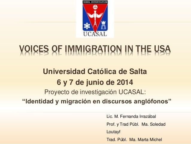 """VOICES OF IMMIGRATION IN THE USA Universidad Católica de Salta 6 y 7 de junio de 2014 Proyecto de investigación UCASAL: """"I..."""
