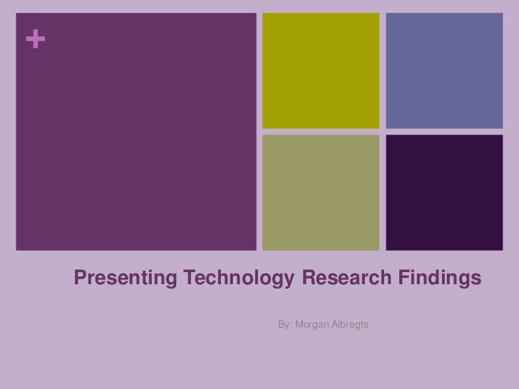 Presenting Technology Research Findings<br />By: Morgan Albregts<br />