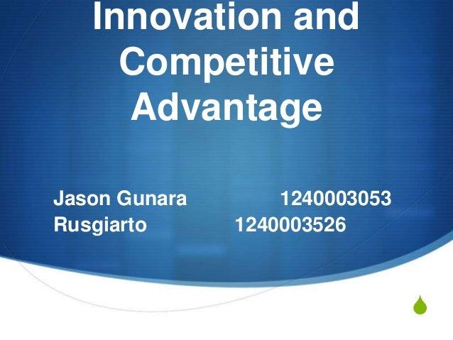S Innovation and Competitive Advantage Jason Gunara 1240003053 Rusgiarto 1240003526