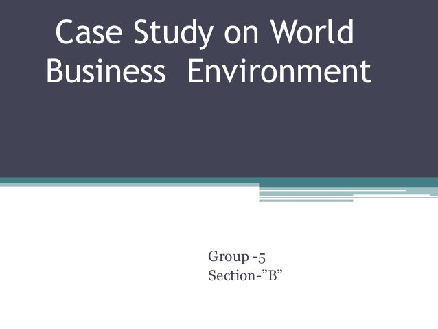 "Case Study on World Business Environment  Group -5 Section-""B"""