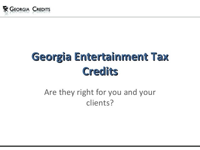 Georgia Entertainment TaxGeorgia Entertainment Tax CreditsCredits Are they right for you and your clients?