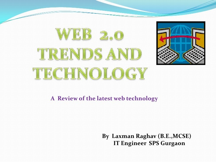 WEB  2.0<br />TRENDS AND TECHNOLOGY<br />                   A  Review of the latest web technology<br />            By  La...
