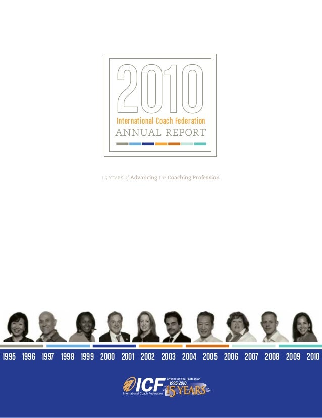International Coach Federation                             annual report                        15 years of Advancing the ...