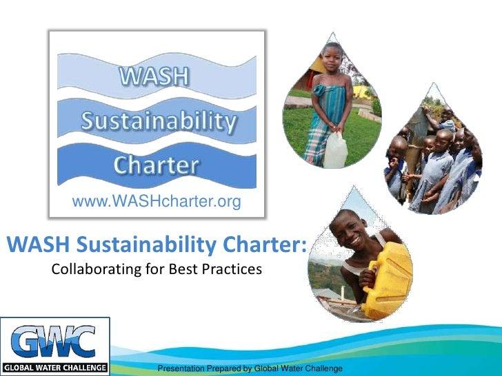 www.WASHcharter.orgWASH Sustainability Charter:    Collaborating for Best Practices                    Presentation Prepar...