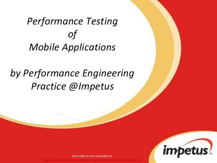 Performance Testing of Mobile Applicationsby Performance Engineering Practice @Impetus<br />Recorded version available at:...