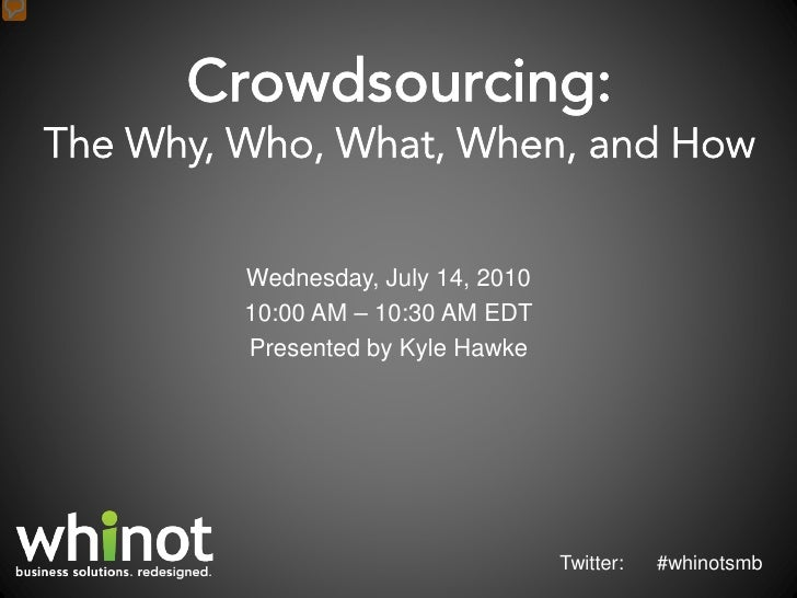 Wednesday, July 14, 2010 10:00 AM – 10:30 AM EDT Presented by Kyle Hawke                                Twitter:   #whinot...