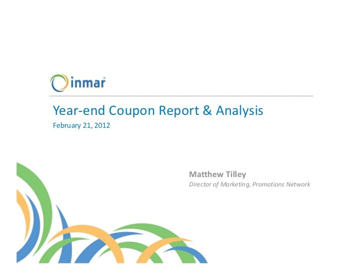 Year‐end Coupon Report & AnalysisFebruary 21, 2012                     Matthew Tilley                     Director of Mark...
