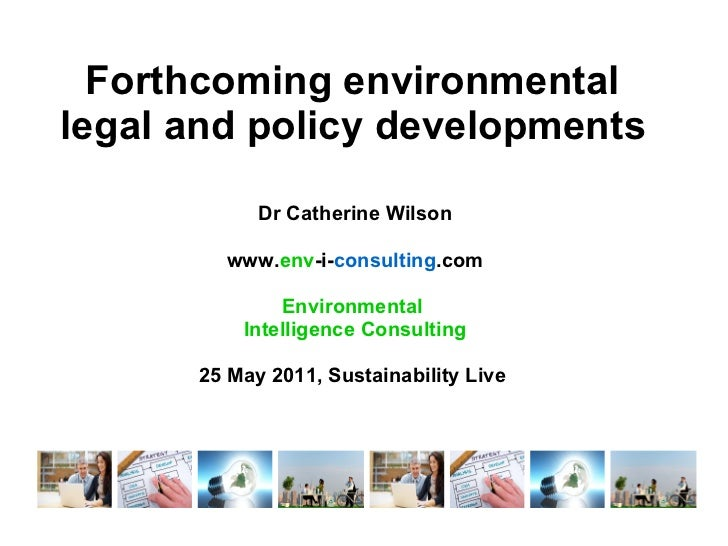 Forthcoming environmental  legal and policy developments   Dr Catherine Wilson www. env -i- consulting .com Environmental ...