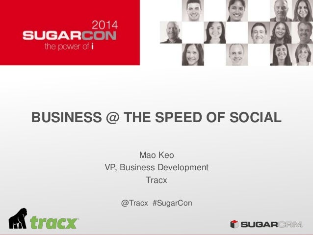 BUSINESS @ THE SPEED OF SOCIAL Mao Keo VP, Business Development Tracx @Tracx #SugarCon