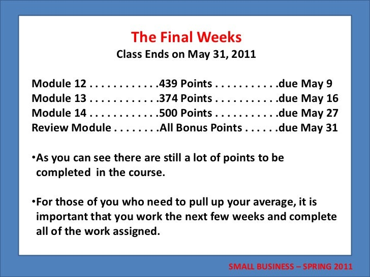 The Final Weeks <br />Class Ends on May 31, 2011<br />Module 12 . . . . . . . . . . . .439 Points . . . . . . . . . . .due...