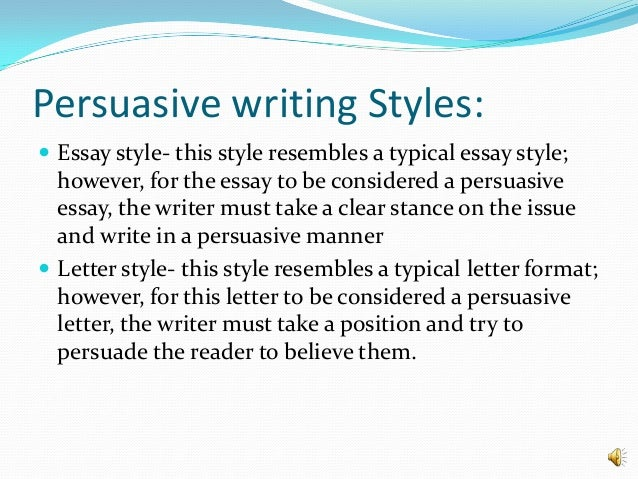 persuasive writing styles Background: i have been told by many who read my writing that i write persuasively i have been asked to edit letters for others, have been asked to teach writing to graduate students and phd candidates at ucla's school of engineering/nanotechnolo.