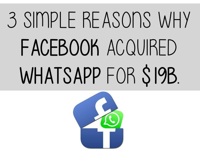 3 simple reasons why Facebook aquired WhatsApp for $19 Billion.