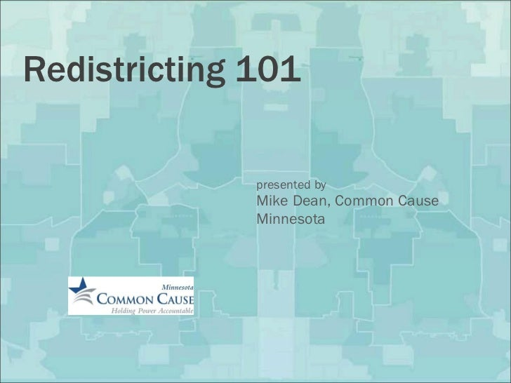Redistricting 101 presented by Mike Dean, Common Cause Minnesota