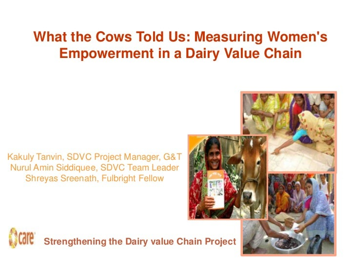 What the Cows Told Us: Measuring Womens        Empowerment in a Dairy Value ChainKakuly Tanvin, SDVC Project Manager, G&TN...