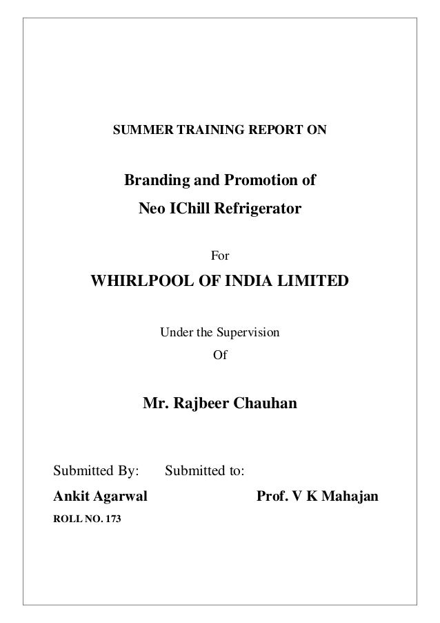 SUMMER TRAINING REPORT ON Branding and Promotion of Neo IChill Refrigerator For WHIRLPOOL OF INDIA LIMITED Under the Super...