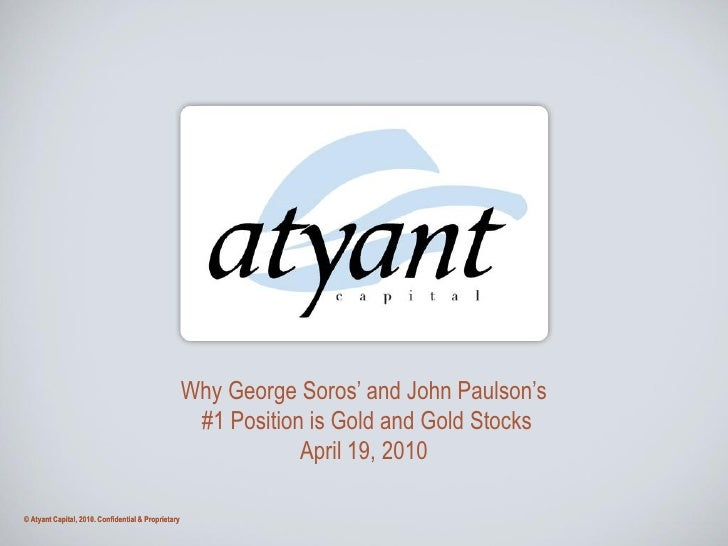 Why George Soros' and John Paulson's                                                       #1 Position is Gold and Gold St...