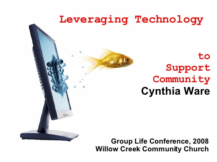 Leveraging Technology          to Support Community Cynthia Ware Group Life Conference, 2008 W...