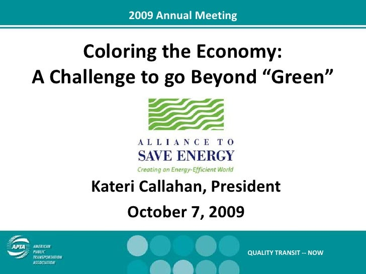 """2009 Annual Meeting<br />Coloring the Economy:<br />A Challenge to go Beyond """"Green""""<br />Kateri Callahan, President<br />..."""