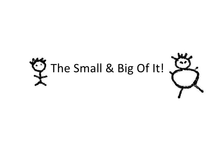 The Small & Big Of It!
