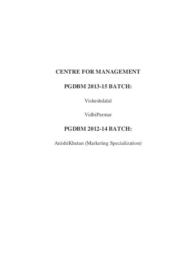 CENTRE FOR MANAGEMENT PGDBM 2013-15 BATCH: Visheshdalal VidhiParmar  PGDBM 2012-14 BATCH: AnishiKhetan (Marketing Speciali...