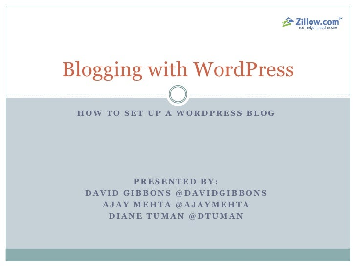 How to SET UP A wordpress BLOG<br />Presented By:<br />David Gibbons @DavidGibbons<br />Ajay Mehta @AJAYMEHTA<br />Diane T...