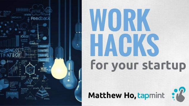 WORK Matthew Ho, HACKS for your startup