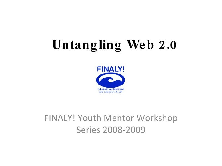 Untangling Web 2.0 FINALY! Youth Mentor Workshop Series 2008-2009