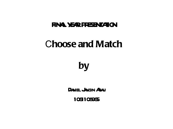 FINAL YEAR PRESENTATION C hoose and Match by Daniel Jangin Agau 1061108965