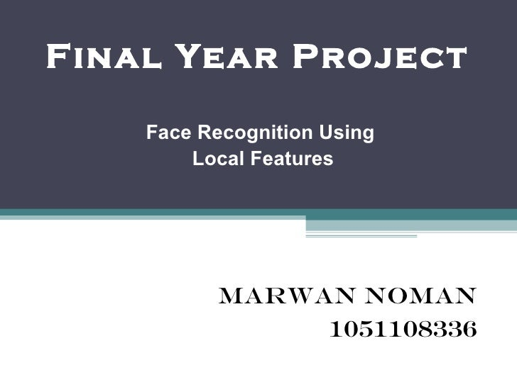 Final Year Project  Face Recognition Using  Local Features Marwan Noman 1051108336