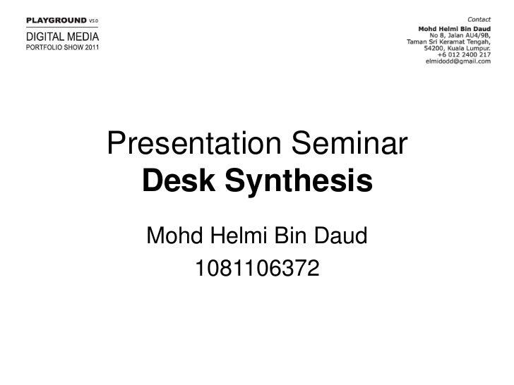 Presentation SeminarDesk Synthesis<br />MohdHelmi Bin Daud<br />1081106372<br />