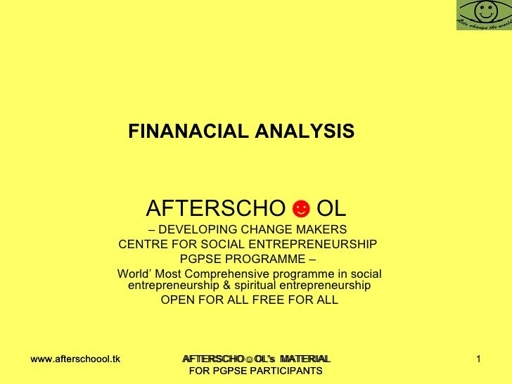 FINANACIAL ANALYSIS  AFTERSCHO ☻ OL  –  DEVELOPING CHANGE MAKERS  CENTRE FOR SOCIAL ENTREPRENEURSHIP  PGPSE PROGRAMME –  W...