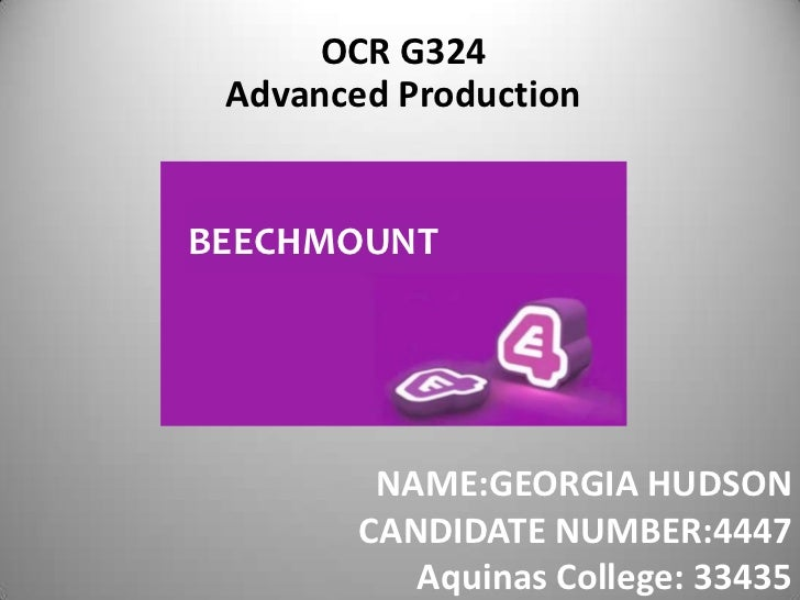 OCR G324 Advanced ProductionBEECHMOUNT         NAME:GEORGIA HUDSON        CANDIDATE NUMBER:4447           Aquinas College:...