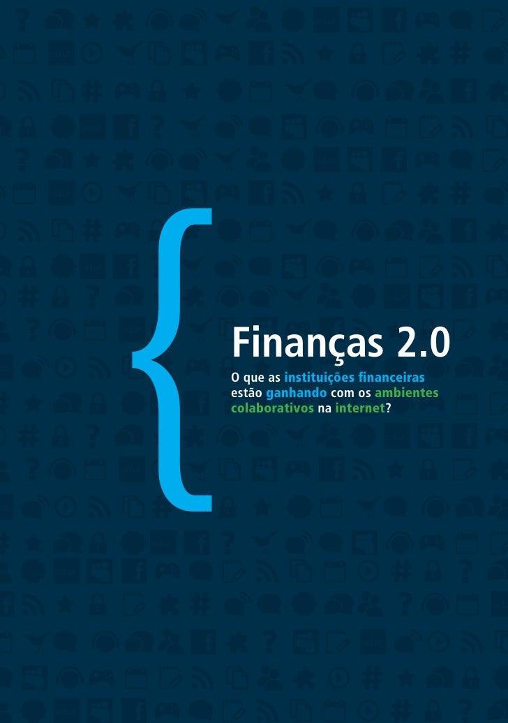 {   Finanças 2.0    O que as instituições financeiras    estão ganhando com os ambientes    colaborativos na internet?