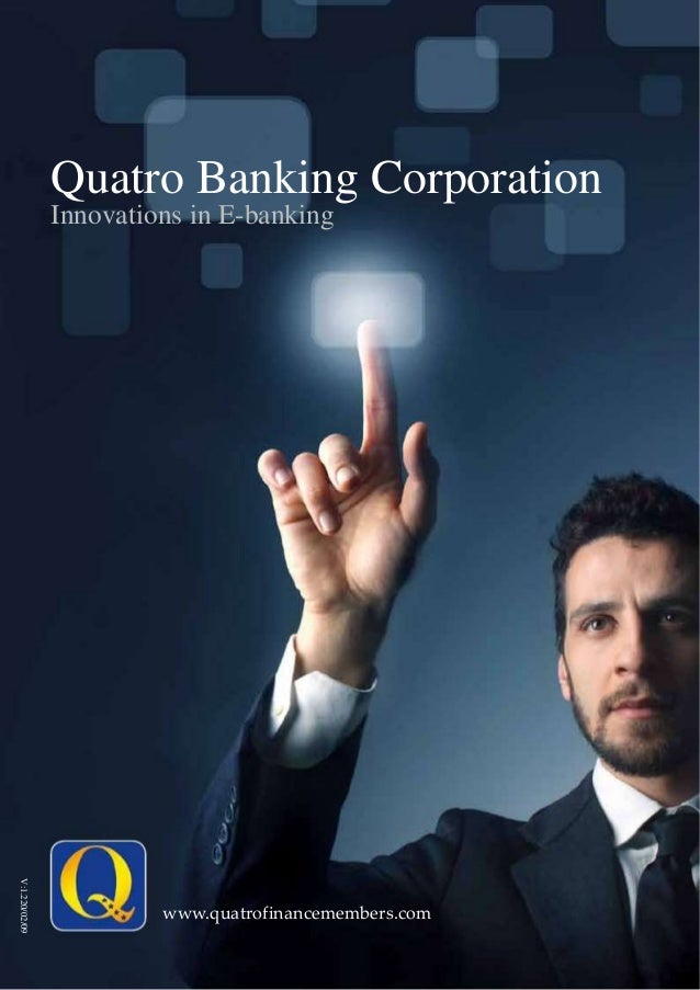 V:1.220/02/09 www.quatrofinancemembers.com Innovations in E-banking Quatro Banking Corporation