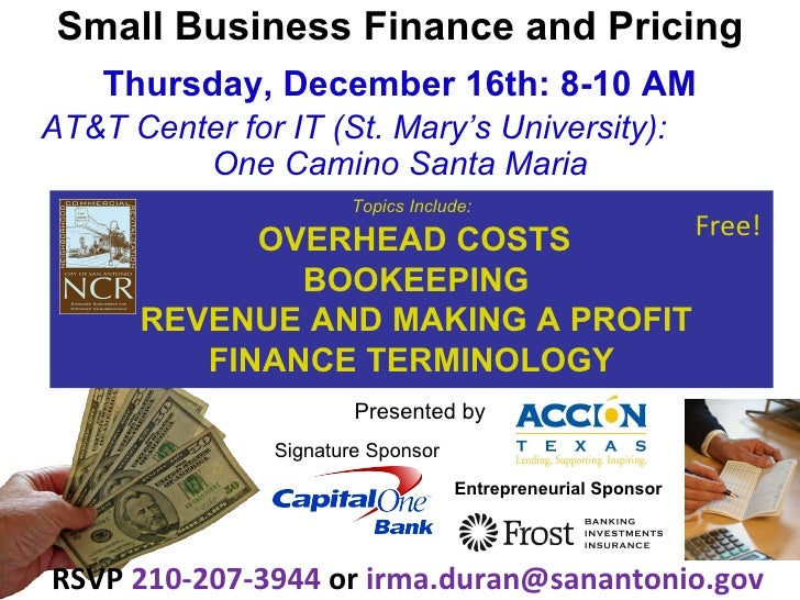 Small Business Finance and Pricing Thursday, December 16th: 8-10 AM AT&T Center for IT (St. Mary's University):  One Camin...